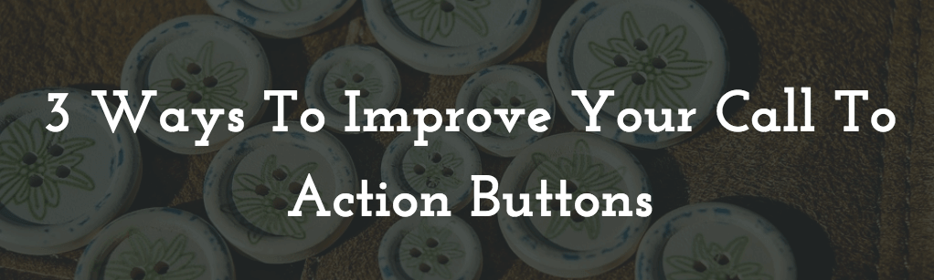 3 Ways To Improve Your Call To Action Buttons