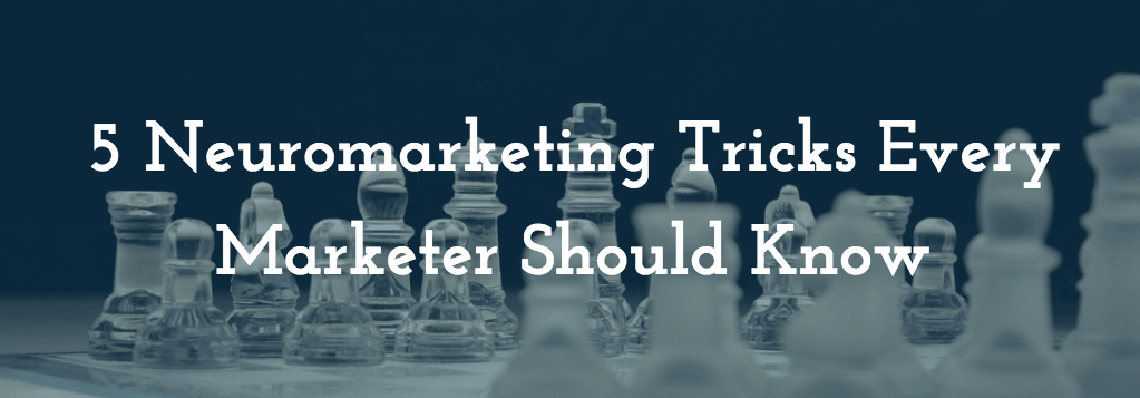 5 Neuromarketing Tricks Every Marketer Should Know & Use To increase conversion