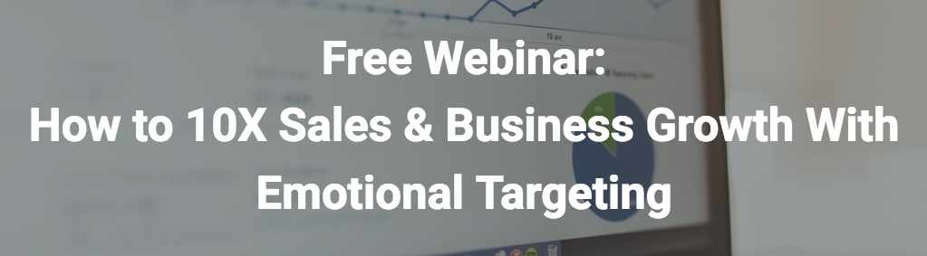 Webinar: How to 10X Sales & Business Growth With Emotional Targeting