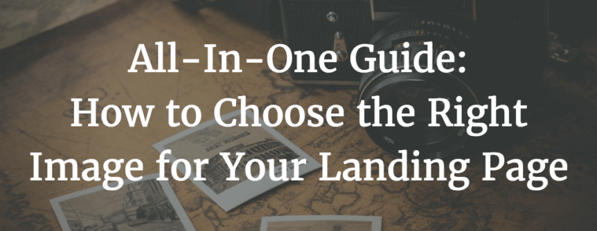 All-In-One Guide to Choosing the Right Image for Your Landing Pages