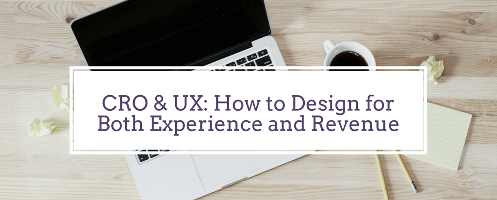 CRO & UX: How to Design for Both Experience and Revenue
