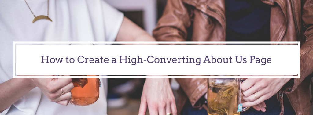 4 Rules for Creating a High-Converting About Us Page