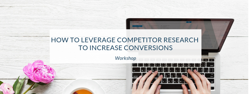 Workshop: How to Leverage Competitor Research to Increase Conversions