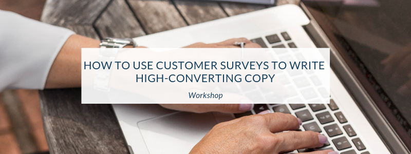 Workshop: How to use customer surveys to write high-converting copy