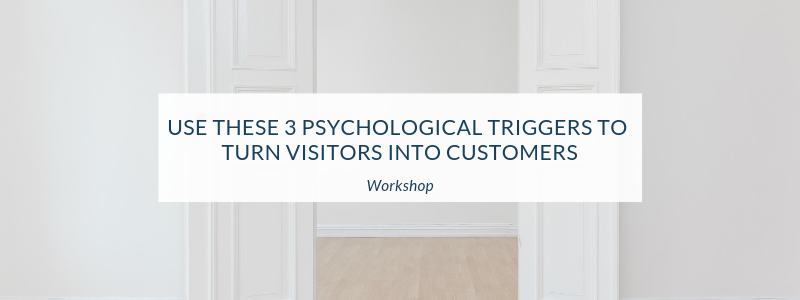 Use These 3 Psychological Triggers to Turn Visitors Into Customers (Workshop)