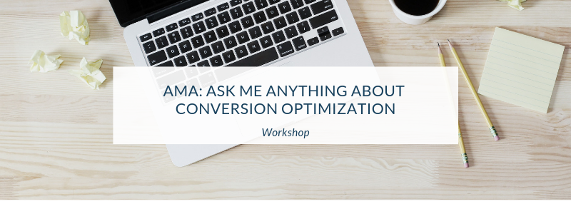 Workshop: Ask Me Anything About Conversion Optimization