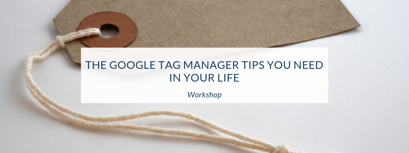 The Google Tag Manager Tips You Need in Your Life (Especially if You Want to Increase Conversions)