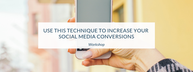 Use This Technique to Increase Your Social Media Conversions (Both Paid and Organic!)